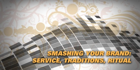 Smashing Your Brand Service, Traditions, Ritual