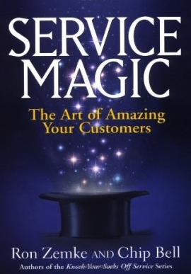 Service Magic: The Art of Amazing Your Customers Chip Bell and Ron Zemke